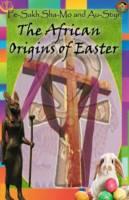 Fe-Sakh Sha-Mo and Au-Stiyr, The African Origins Of Easter